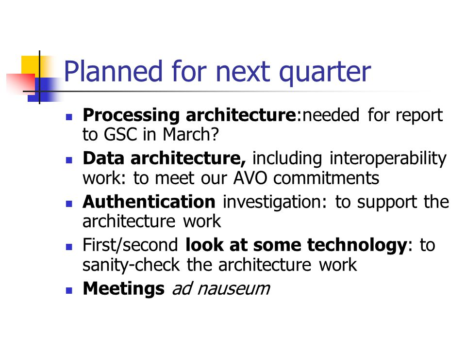 Planned for next quarter Processing architecture:needed for report to GSC in March.