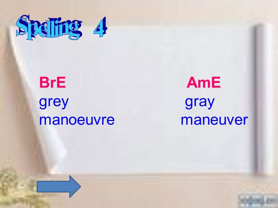 BrE AmE grey gray manoeuvre maneuver