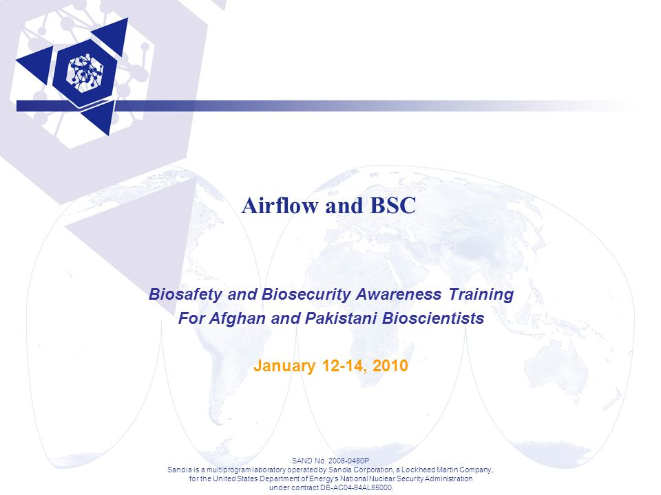 Airflow and BSC Biosafety and Biosecurity Awareness Training For Afghan and Pakistani Bioscientists January 12-14, 2010 SAND No. 2008-0480P Sandia is