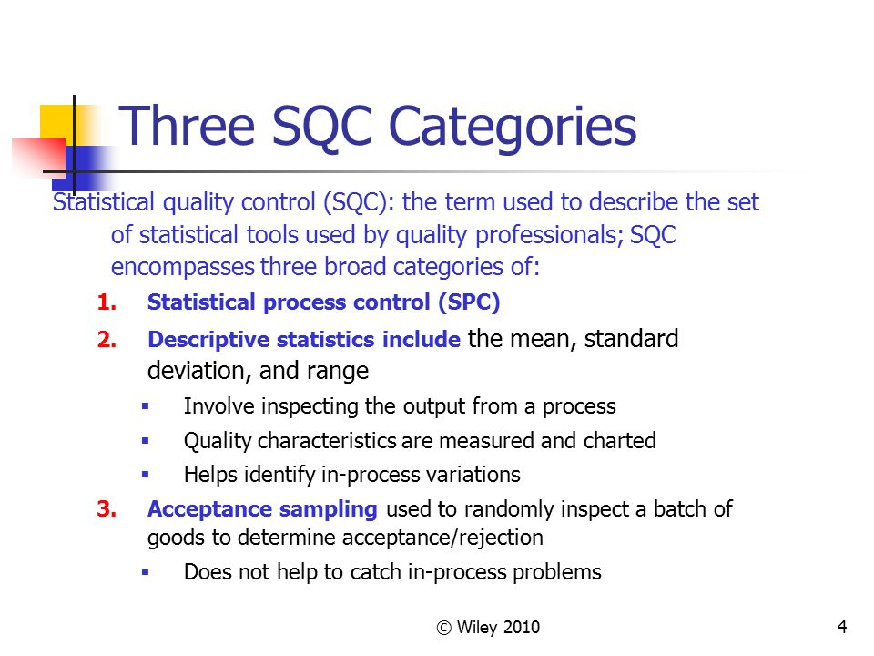 © Wiley 20104 Three SQC Categories Statistical quality control (SQC): the term used to describe the set of statistical tools used by quality professio