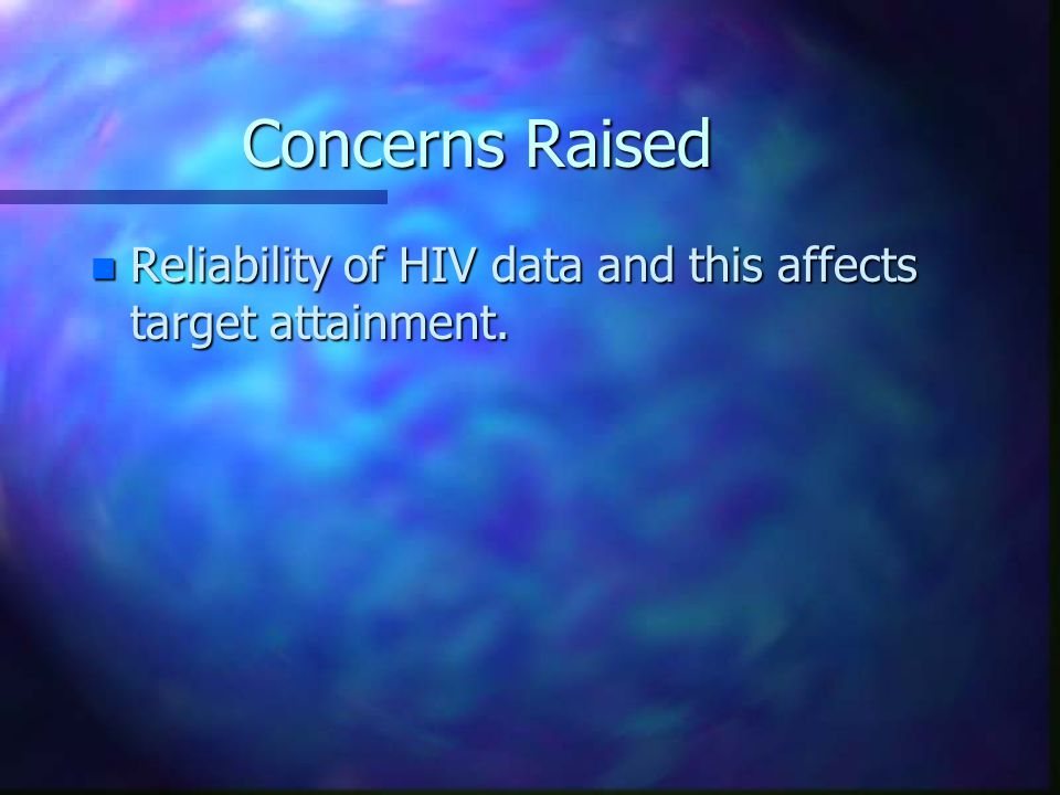 Concerns Raised n Reliability of HIV data and this affects target attainment.