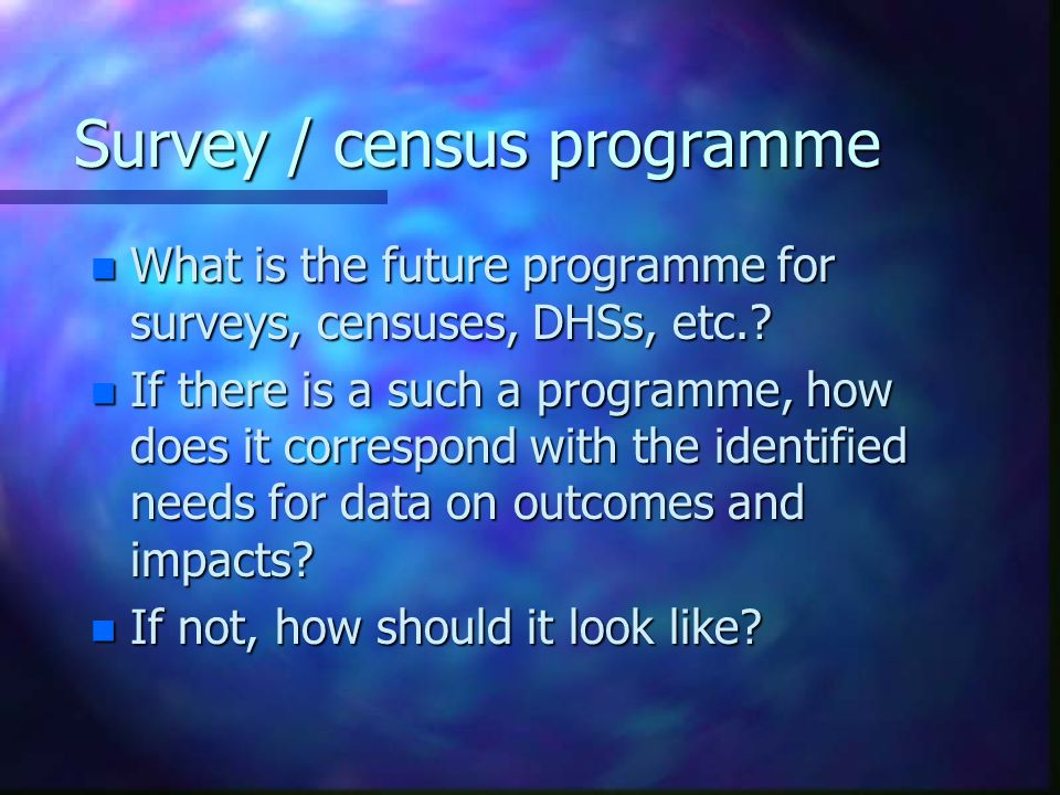 Survey / census programme n What is the future programme for surveys, censuses, DHSs, etc..