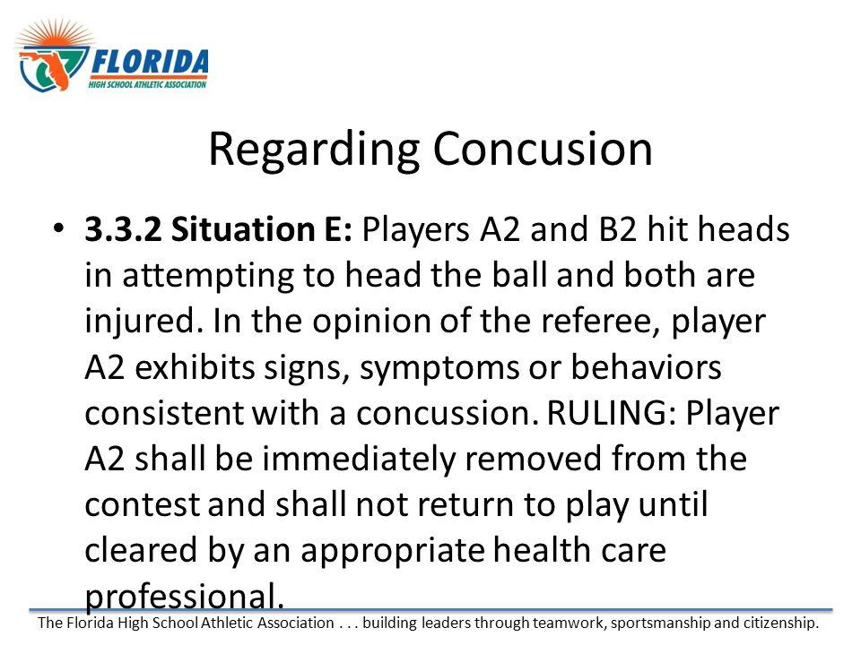 The Florida High School Athletic Association... building leaders through teamwork, sportsmanship and citizenship. Regarding Concusion 3.3.2 Situation