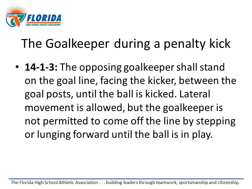 The Florida High School Athletic Association... building leaders through teamwork, sportsmanship and citizenship. The Goalkeeper during a penalty kick