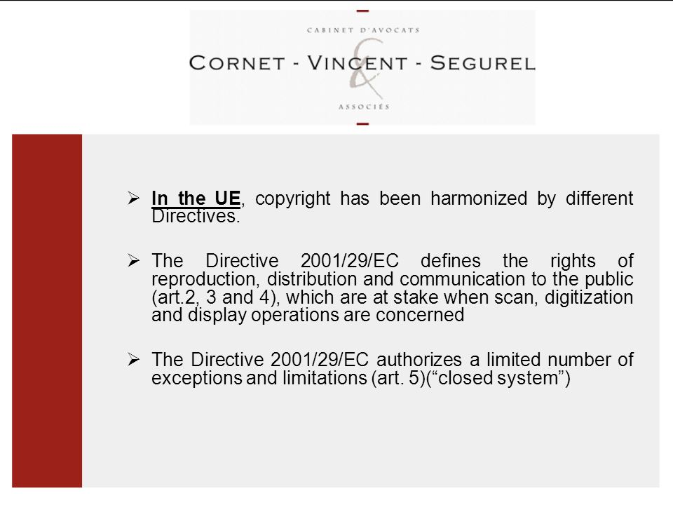  In the UE, copyright has been harmonized by different Directives.