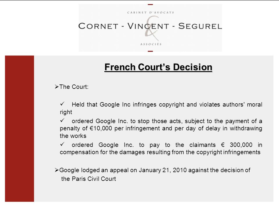 French Court's Decision  The Court: Held that Google Inc infringes copyright and violates authors moral right ordered Google Inc.