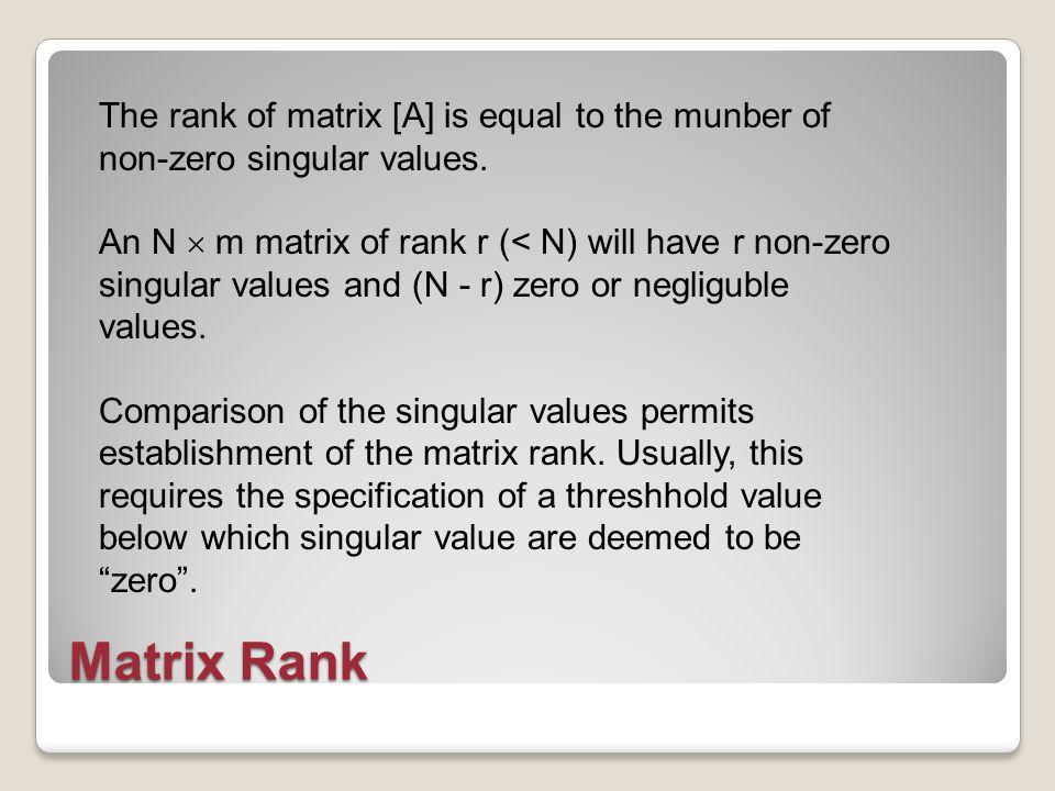 Matrix Rank The rank of matrix [A] is equal to the munber of non-zero singular values.