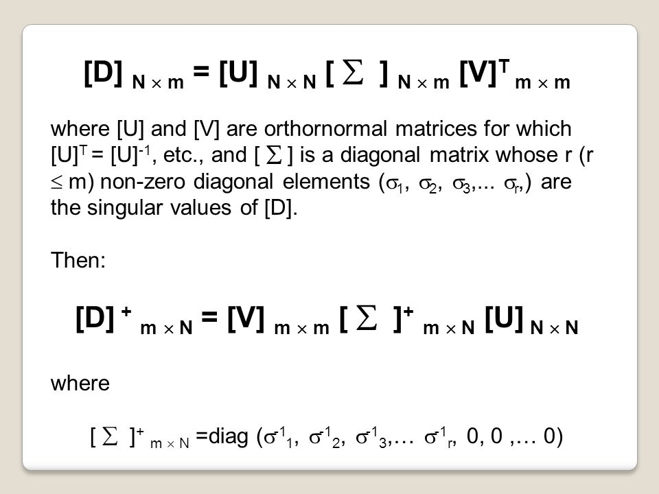 where [U] and [V] are orthornormal matrices for which [U] T = [U] -1, etc., and [  ] is a diagonal matrix whose r (r  m) non-zero diagonal elements (  1,  2,  3,...