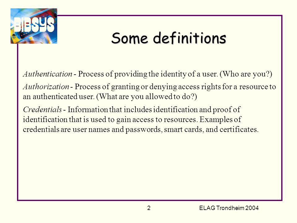 ELAG Trondheim 2004 3 Problems in a distributed environment Lots of credentials Lots of registration and logon procedures