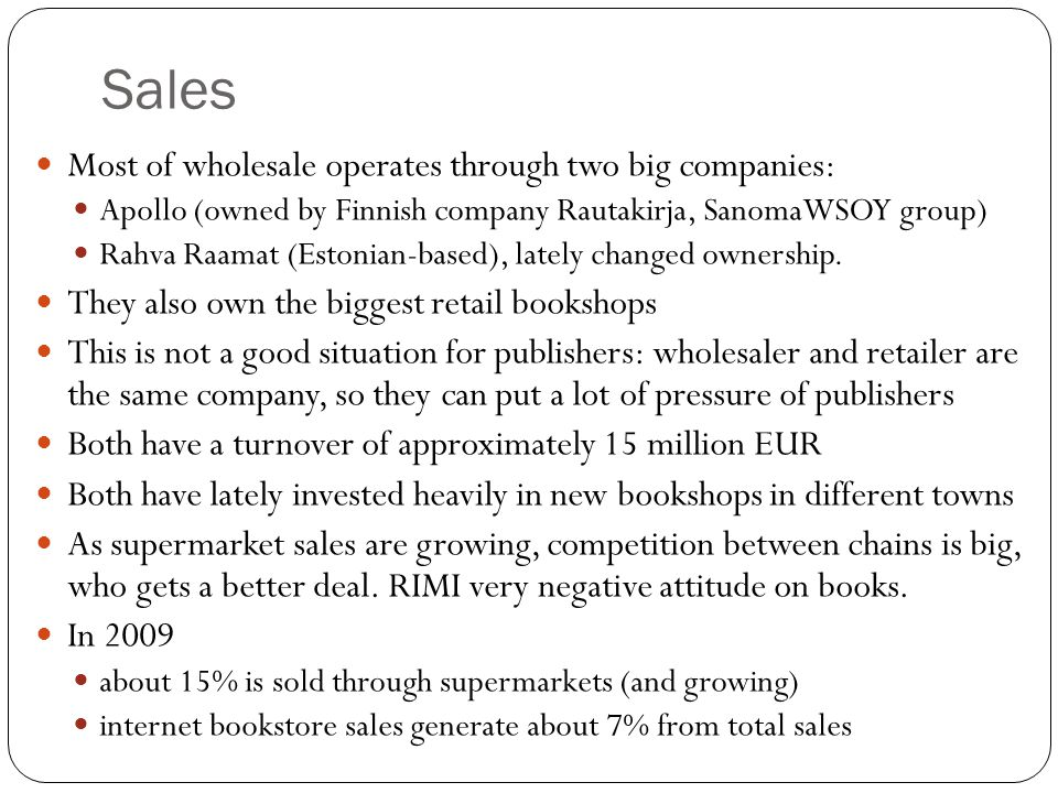 Sales Most of wholesale operates through two big companies: Apollo (owned by Finnish company Rautakirja, SanomaWSOY group) Rahva Raamat (Estonian-based), lately changed ownership.