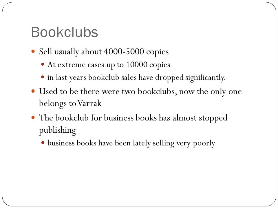 Bookclubs Sell usually about 4000-5000 copies At extreme cases up to 10000 copies in last years bookclub sales have dropped significantly.