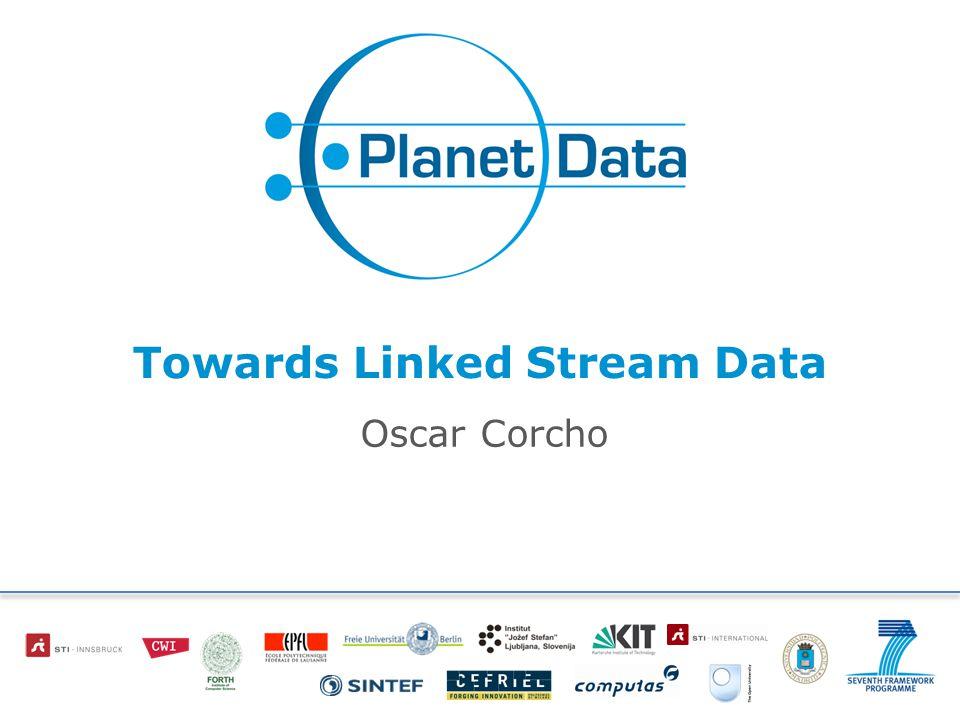 Towards Linked Stream Data Oscar Corcho