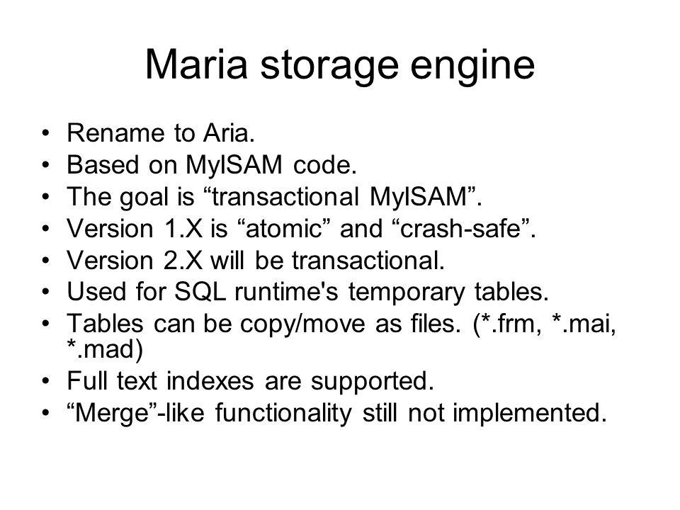 Maria storage engine Rename to Aria. Based on MyISAM code.