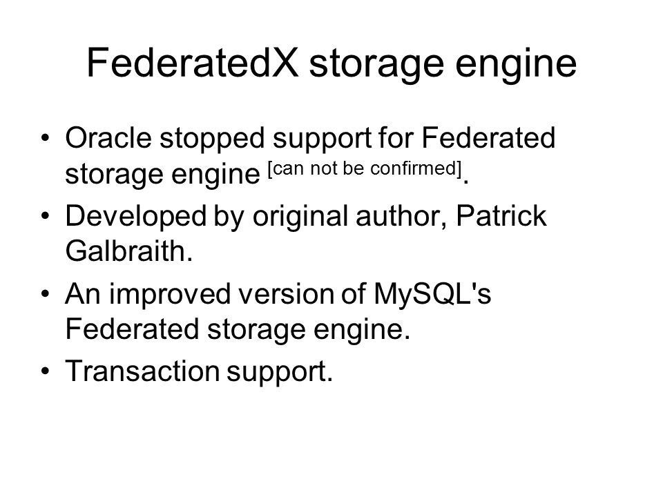 FederatedX storage engine Oracle stopped support for Federated storage engine [can not be confirmed].