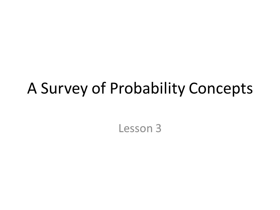 GOALS Define probability.Explain the terms experiment, event and outcome.