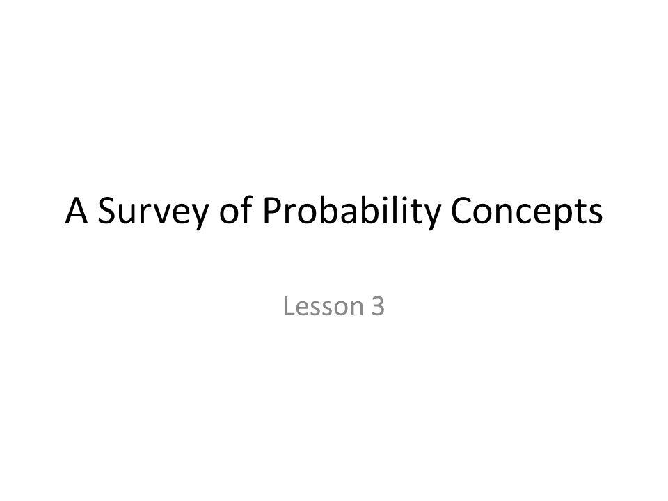 A Survey of Probability Concepts Lesson 3