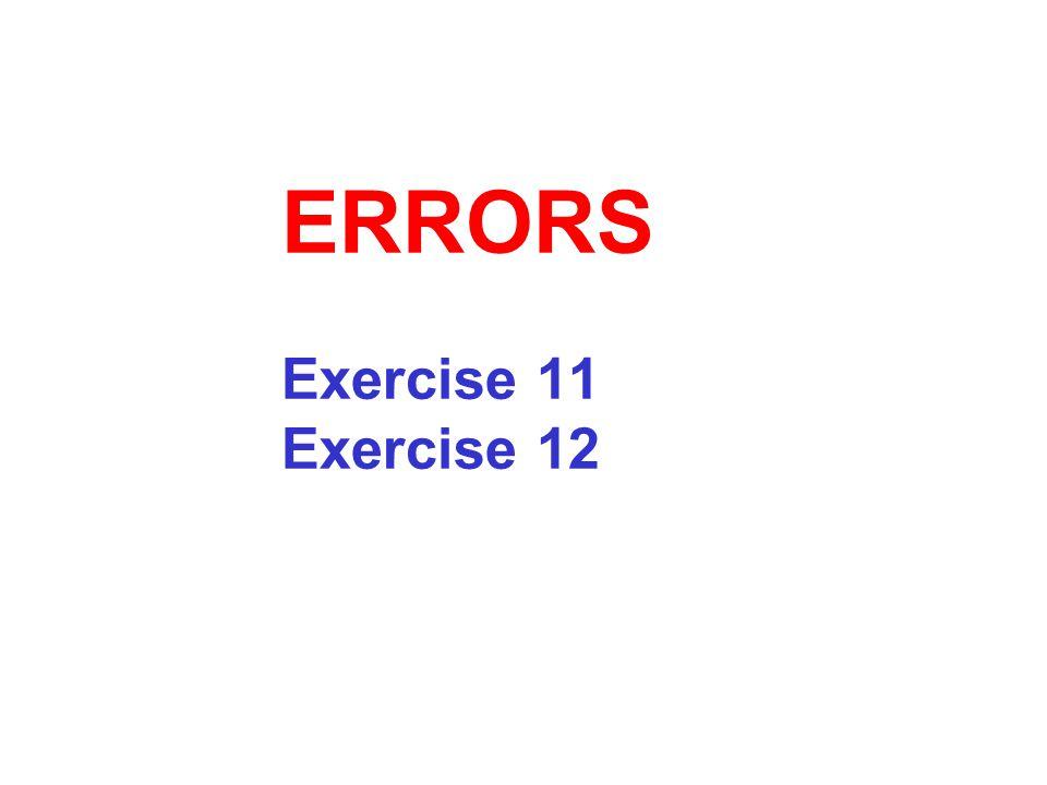ERRORS Exercise 11 Exercise 12