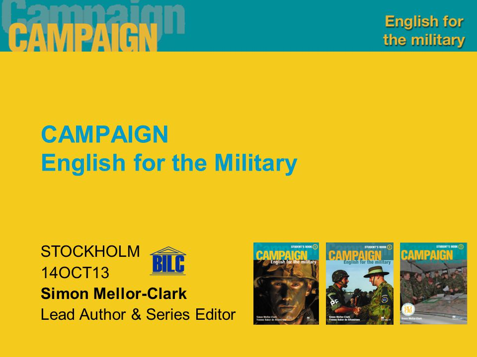 STOCKHOLM 14OCT13 Simon Mellor-Clark Lead Author & Series Editor CAMPAIGN English for the Military