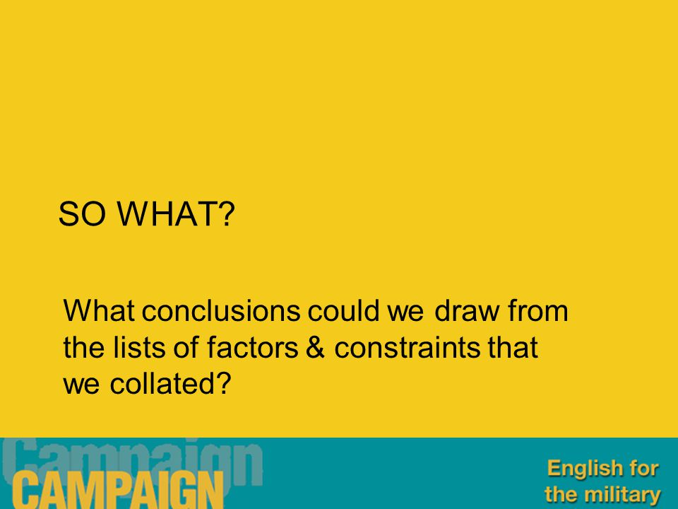 SO WHAT? What conclusions could we draw from the lists of factors & constraints that we collated?