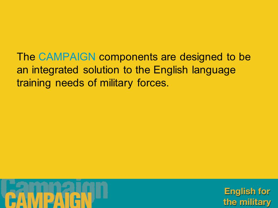 The CAMPAIGN components are designed to be an integrated solution to the English language training needs of military forces.