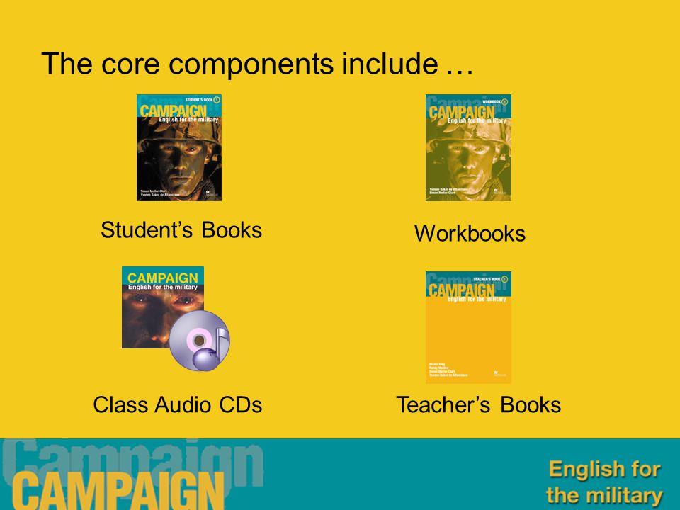 The core components include … Student's Books Workbooks Class Audio CDsTeacher's Books