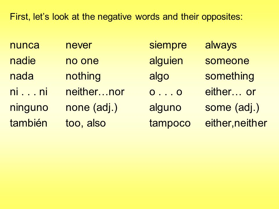 OK, a note about some of these words. Ni... ni and o...