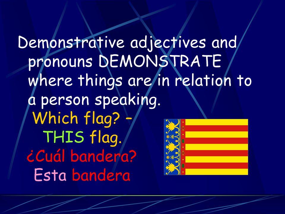 Which flag.– THIS flag. ¿Cuál bandera.