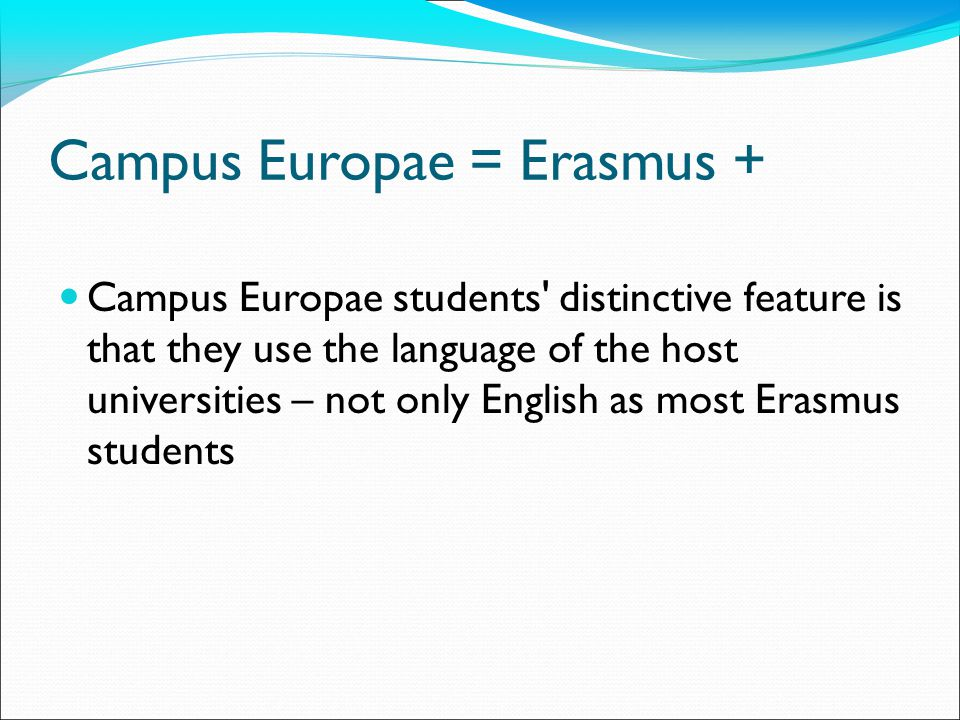 Campus Europae = Erasmus + Campus Europae students distinctive feature is that they use the language of the host universities – not only English as most Erasmus students