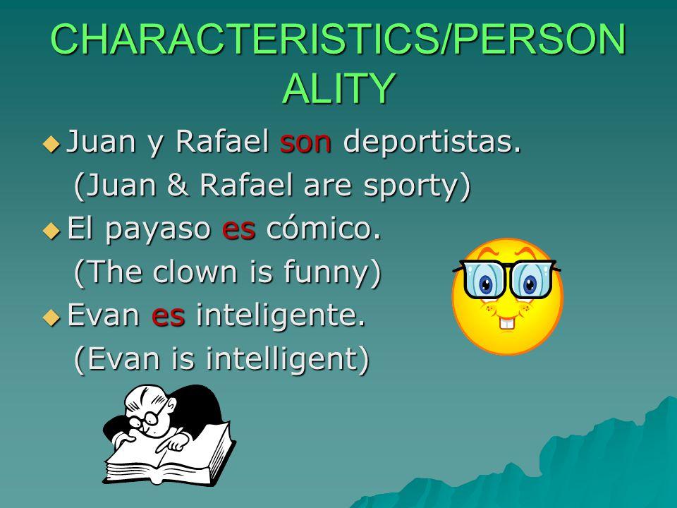 CHARACTERISTICS/PERSON ALITY  Juan y Rafael son deportistas. (Juan & Rafael are sporty) (Juan & Rafael are sporty)  El payaso es cómico. (The clown