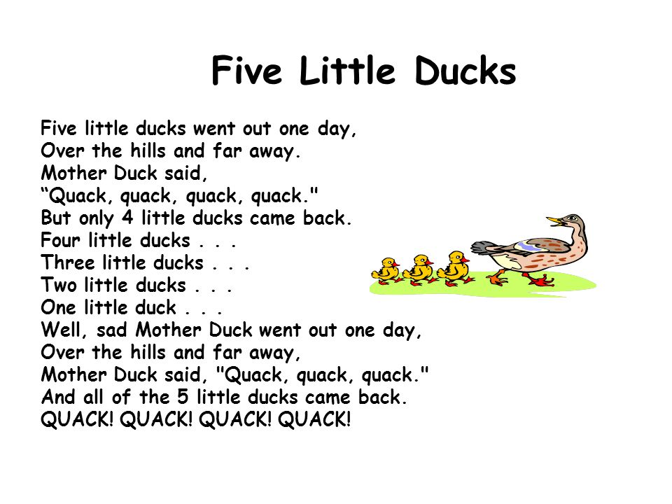 "Five Little Ducks Five little ducks went out one day, Over the hills and far away. Mother Duck said, ""Quack, quack, quack, quack."