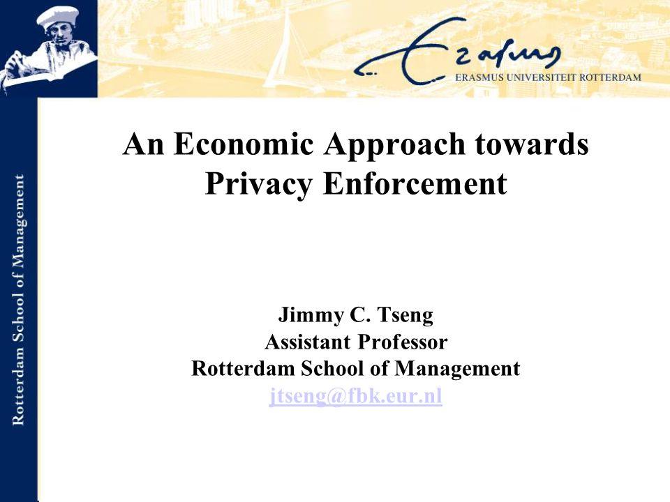 An Economic Approach towards Privacy Enforcement Jimmy C.