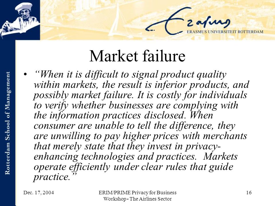 "Dec. 17, 2004ERIM/PRIME Privacy for Business Workshop - The Airlines Sector 16 Market failure ""When it is difficult to signal product quality within m"
