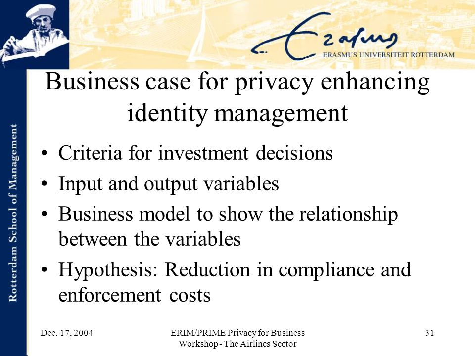 Dec. 17, 2004ERIM/PRIME Privacy for Business Workshop - The Airlines Sector 31 Business case for privacy enhancing identity management Criteria for in