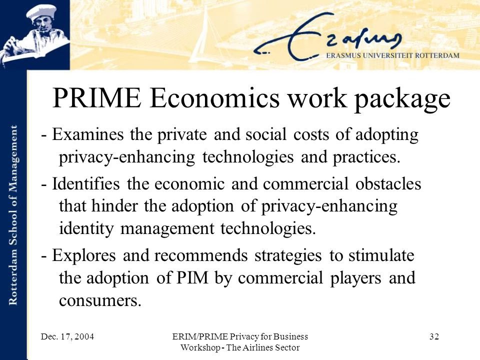 Dec. 17, 2004ERIM/PRIME Privacy for Business Workshop - The Airlines Sector 32 PRIME Economics work package - Examines the private and social costs of