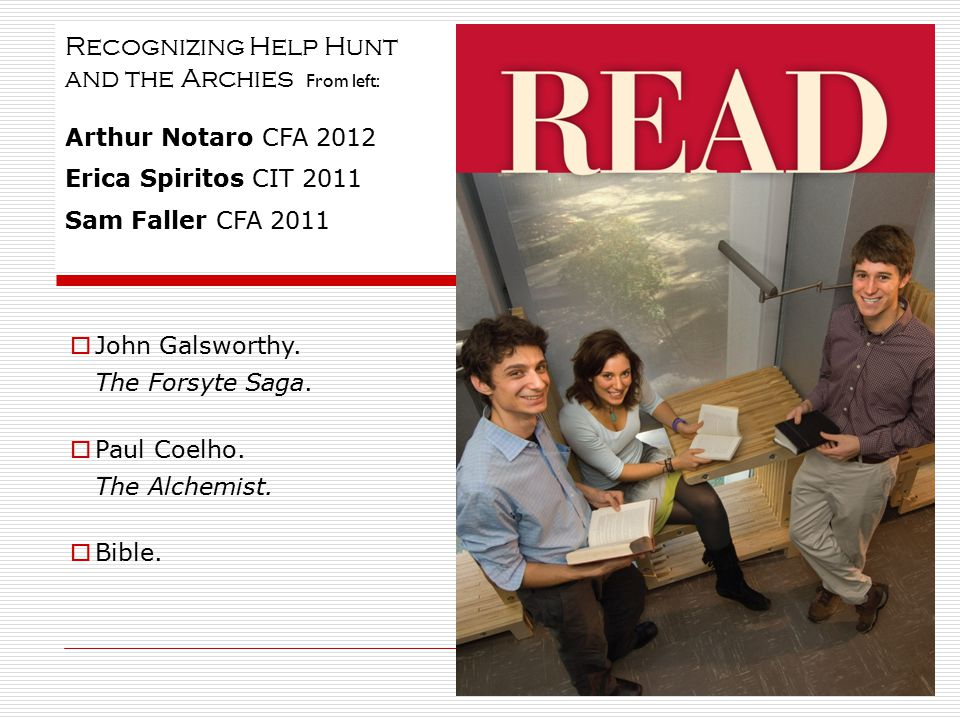Recognizing Help Hunt and the Archies F rom left: Arthur Notaro CFA 2012 Erica Spiritos CIT 2011 Sam Faller CFA 2011  John Galsworthy. The Forsyte Sa
