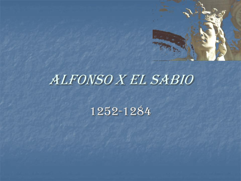 Alfonso X el Sabio 1252-1284