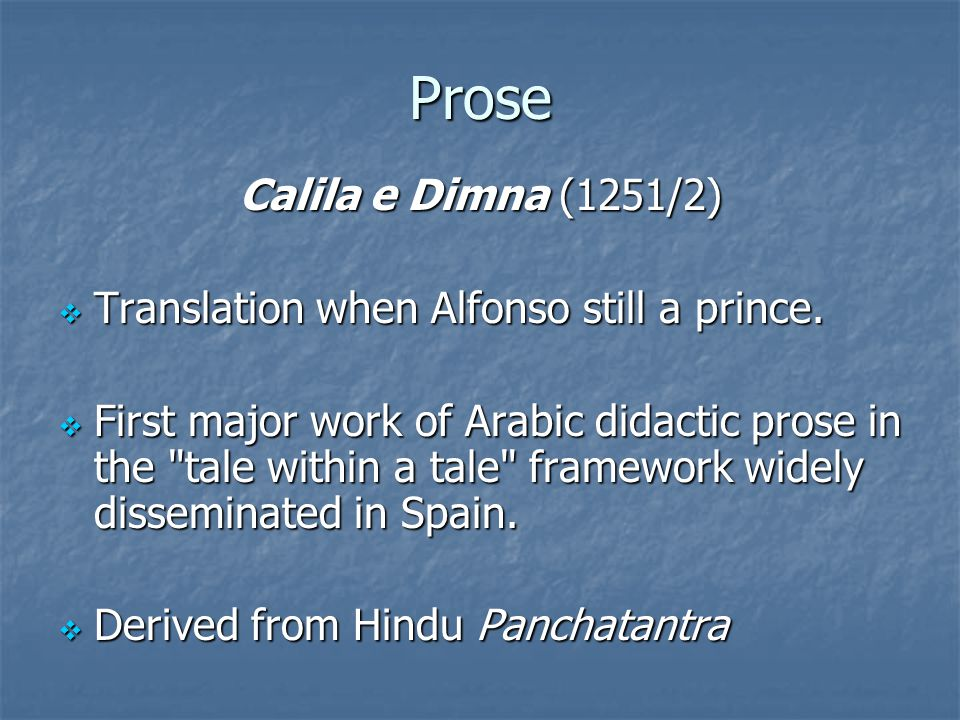 Prose Calila e Dimna (1251/2)  Translation when Alfonso still a prince.
