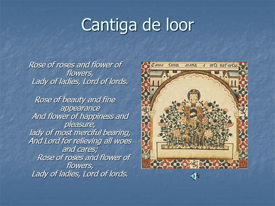 Cantiga de loor Rose of roses and flower of flowers, Lady of ladies, Lord of lords.