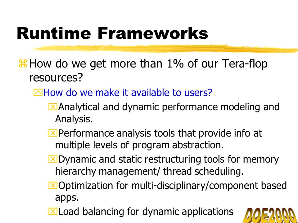 Runtime Frameworks zHow do we get more than 1% of our Tera-flop resources.