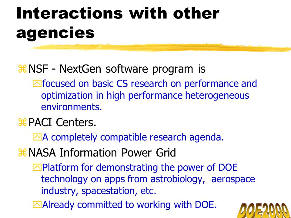 Interactions with other agencies zNSF - NextGen software program is yfocused on basic CS research on performance and optimization in high performance heterogeneous environments.