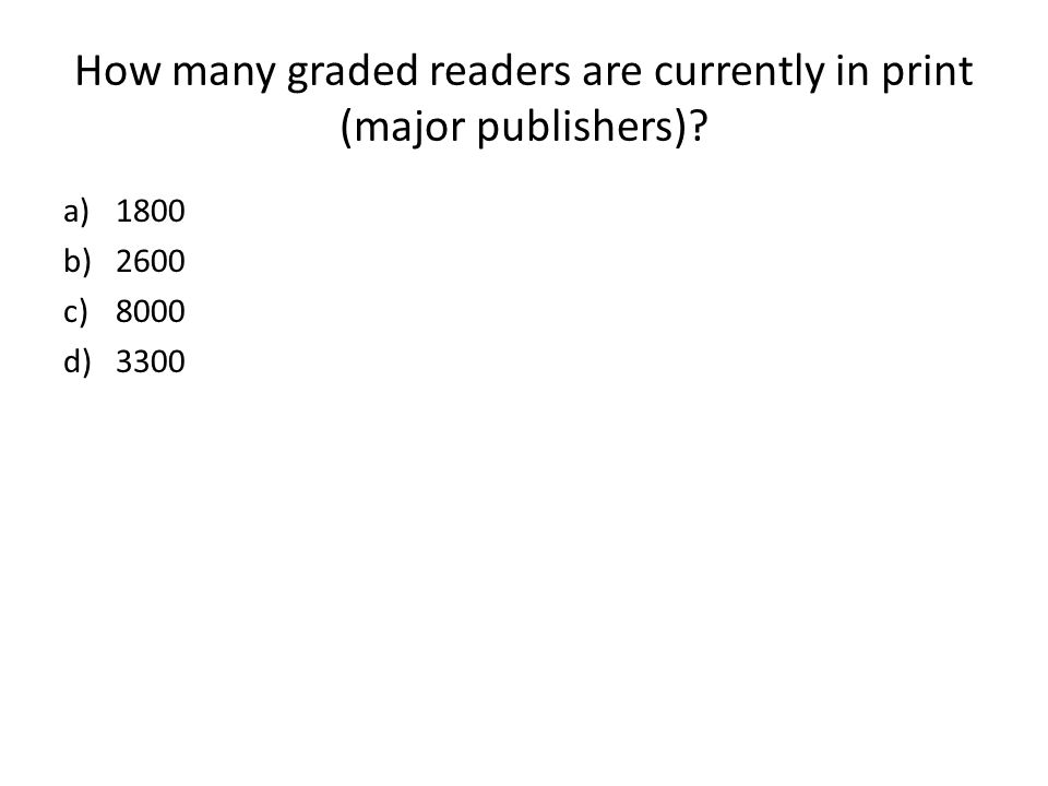 How many graded readers are currently in print (major publishers) a)1800 b)2600 c)8000 d)3300