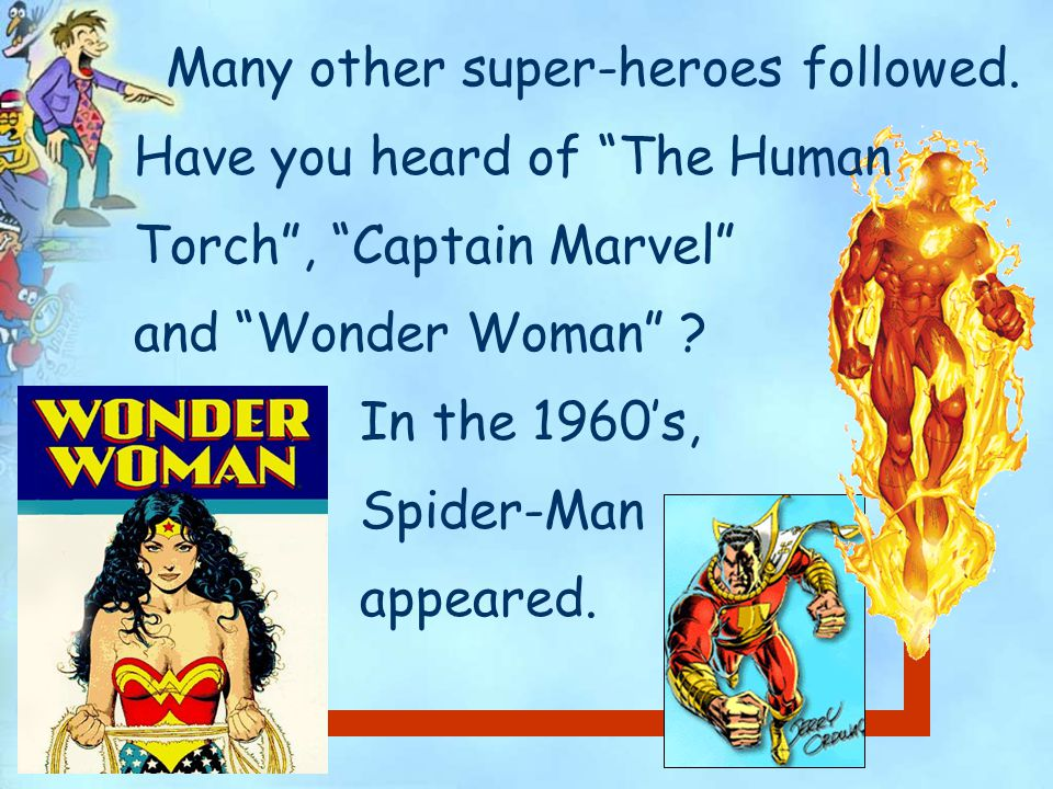 Many other super-heroes followed.