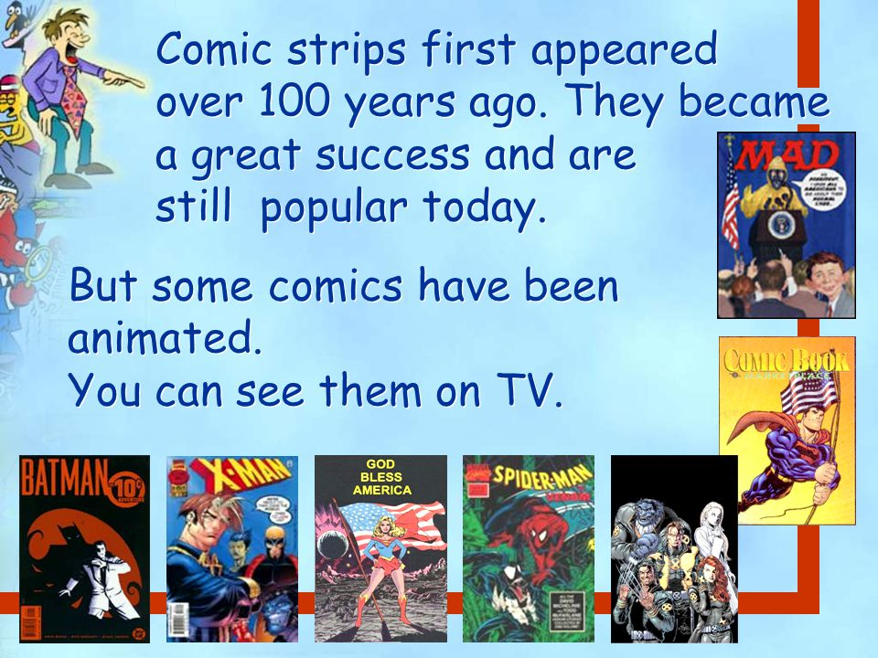 Comic strips first appeared over 100 years ago.