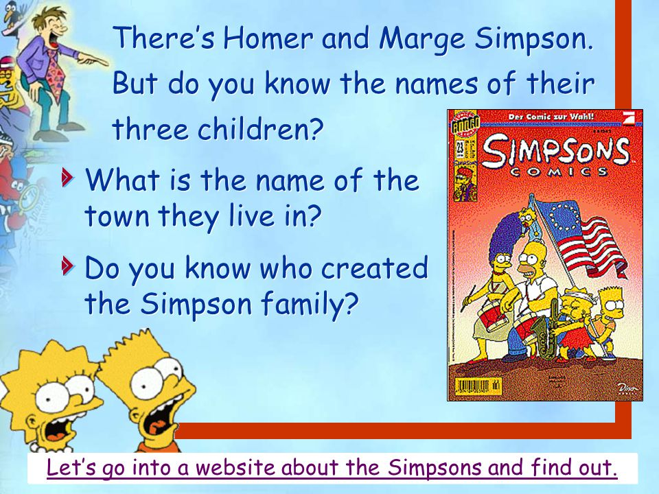 What is the name of the town they live in. Do you know who created the Simpson family.