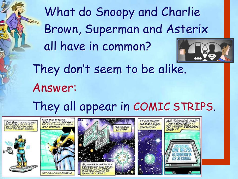 What is a comic strip.· It is a story told in a series of drawings.