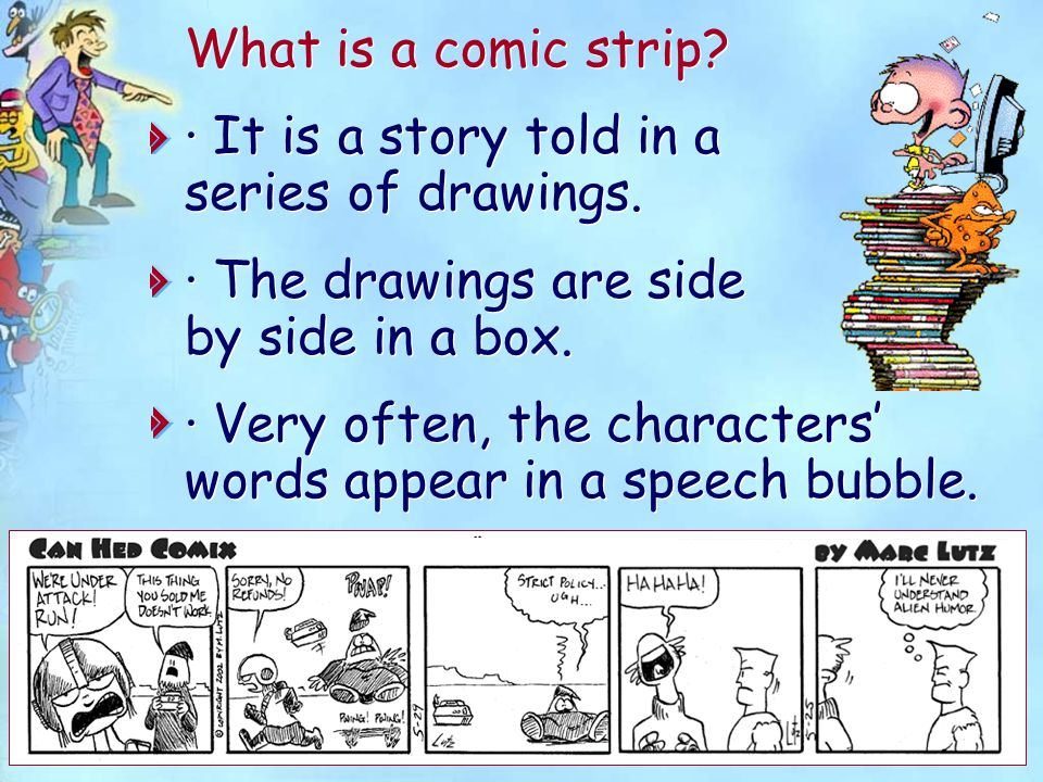 What is a comic strip. · It is a story told in a series of drawings.