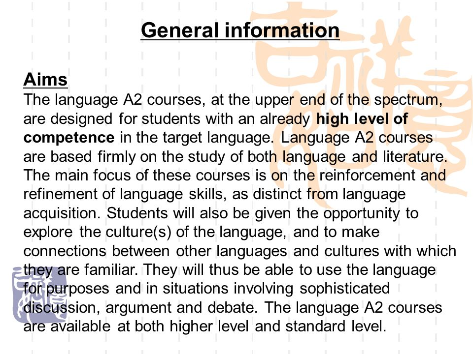 General information Aims The language A2 courses, at the upper end of the spectrum, are designed for students with an already high level of competence in the target language.
