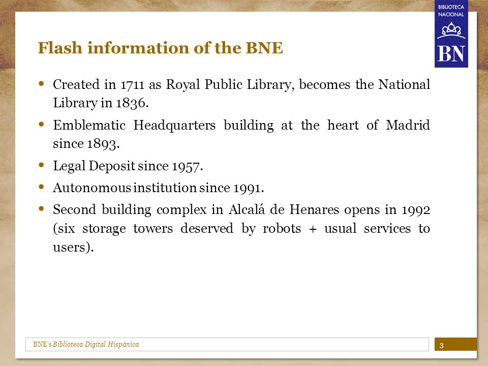 BNE's Biblioteca Digital Hispánica Flash information of the BNE Created in 1711 as Royal Public Library, becomes the National Library in 1836.