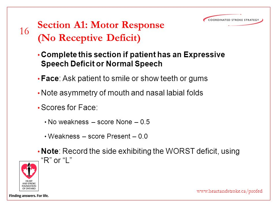 16 www.heartandstroke.ca/profed Section A1: Motor Response (No Receptive Deficit) Complete this section if patient has an Expressive Speech Deficit or