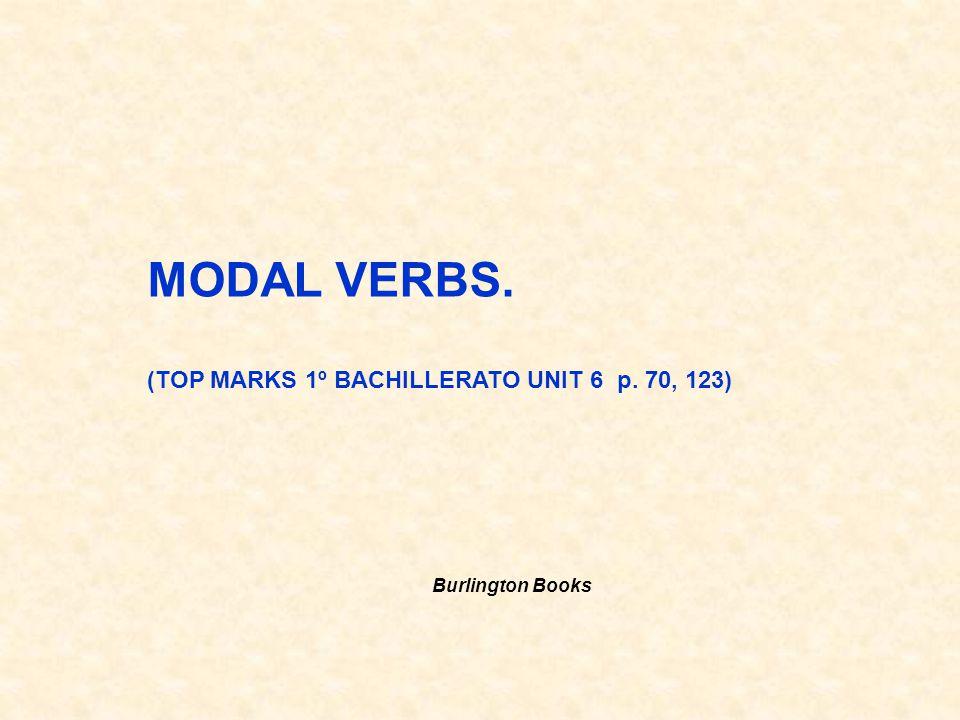MODAL VERBS. (TOP MARKS 1º BACHILLERATO UNIT 6 p. 70, 123) Burlington Books